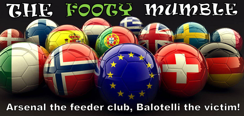 The Footy Mumble: Arsenal the feeder club, Balotelli the victim!