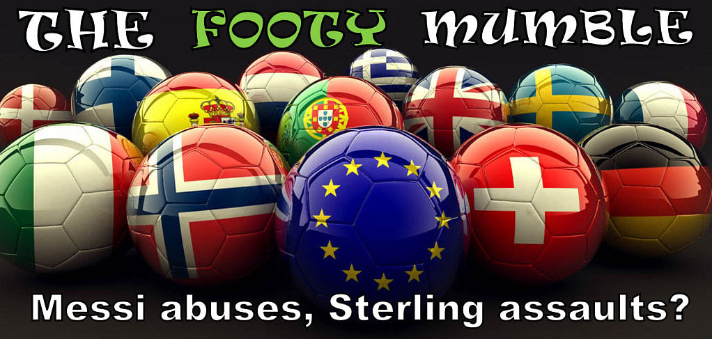 The Footy Mumble: Messi abuses, Sterling assaults?