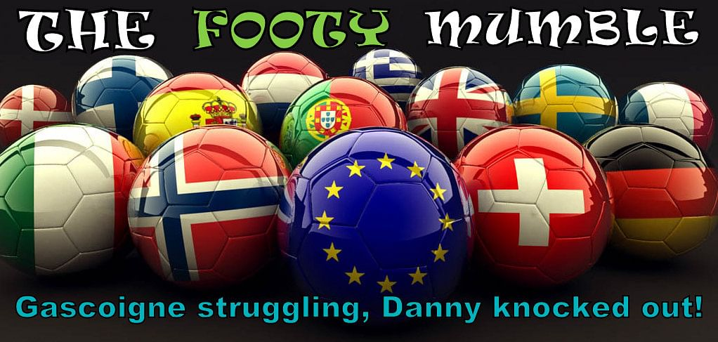 The Footy Mumble: Gascoigne struggling, Danny knocked out!