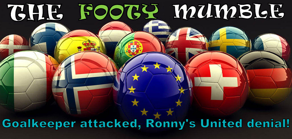 The Footy Mumble: Goalkeeper attacked, Ronny's United denial!