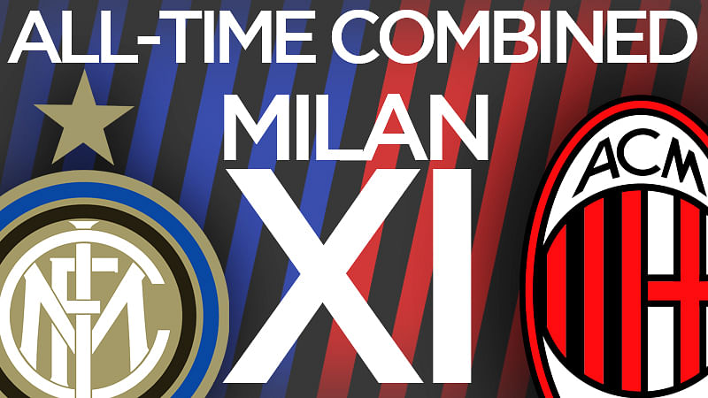 Inter Milan vs AC Milan: All-time greatest combined XI